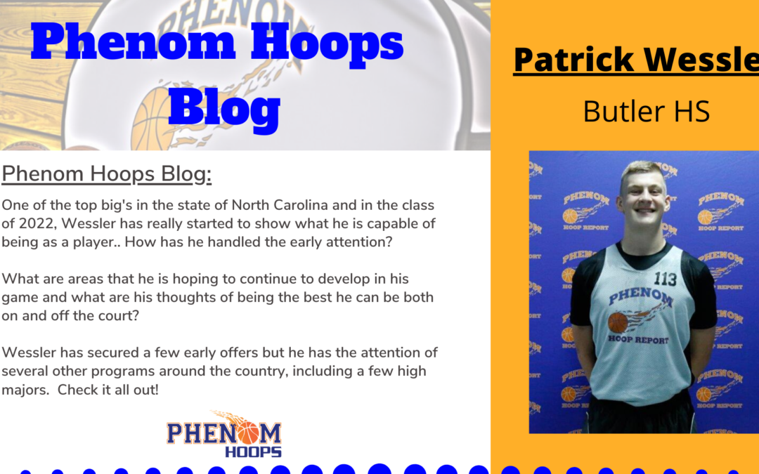 Phenom Hoops Blog: Competitive nature driving '22 Patrick Wessler